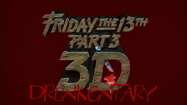 Friday the 13th Part 3 – Death Twitch Drunkentary