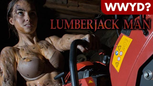 What Would You Do in Lumberjack Man?